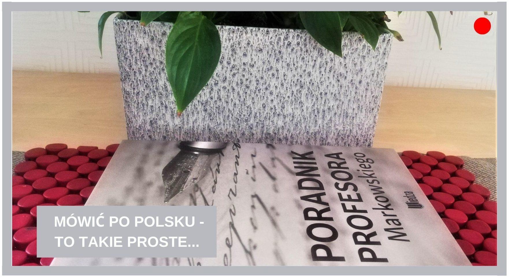 Blog Agnieszka Jasińska -Mówić po polsku - to takie proste
