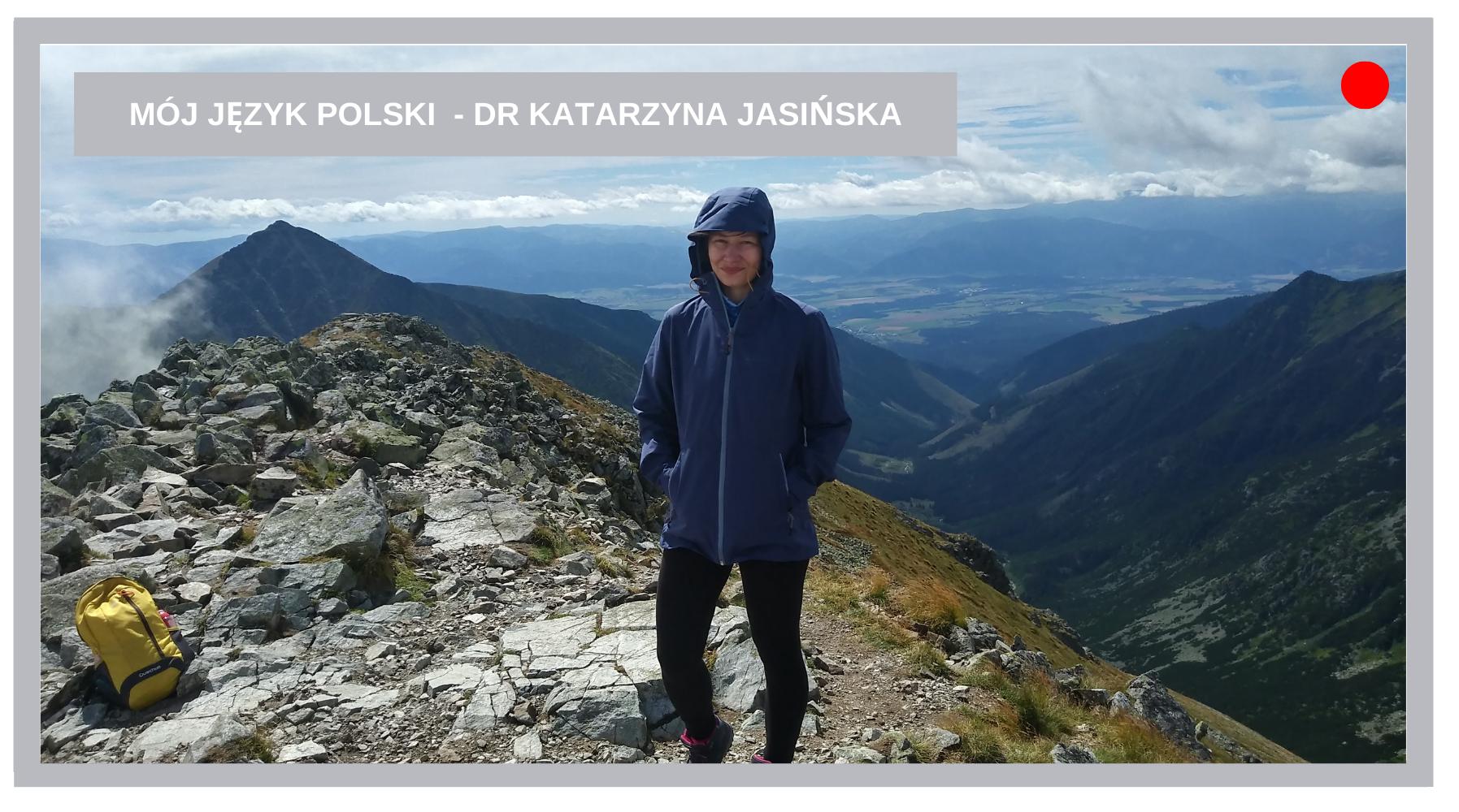 MÓJ JĘZYK POLSKI – dr Katarzyna Jasińska