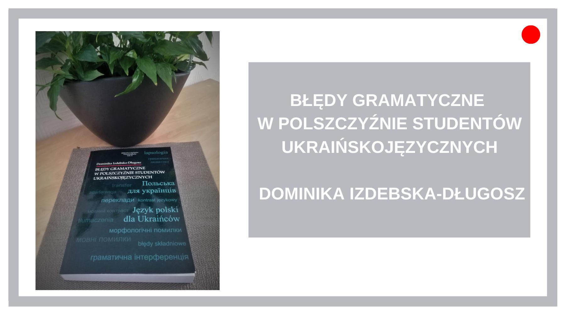 Blog Agnieszka Jasińska - Błędy gramatyczne w polszczyźnie studentów ukraińskojęzycznych, Dominika Izdebska-Długosz