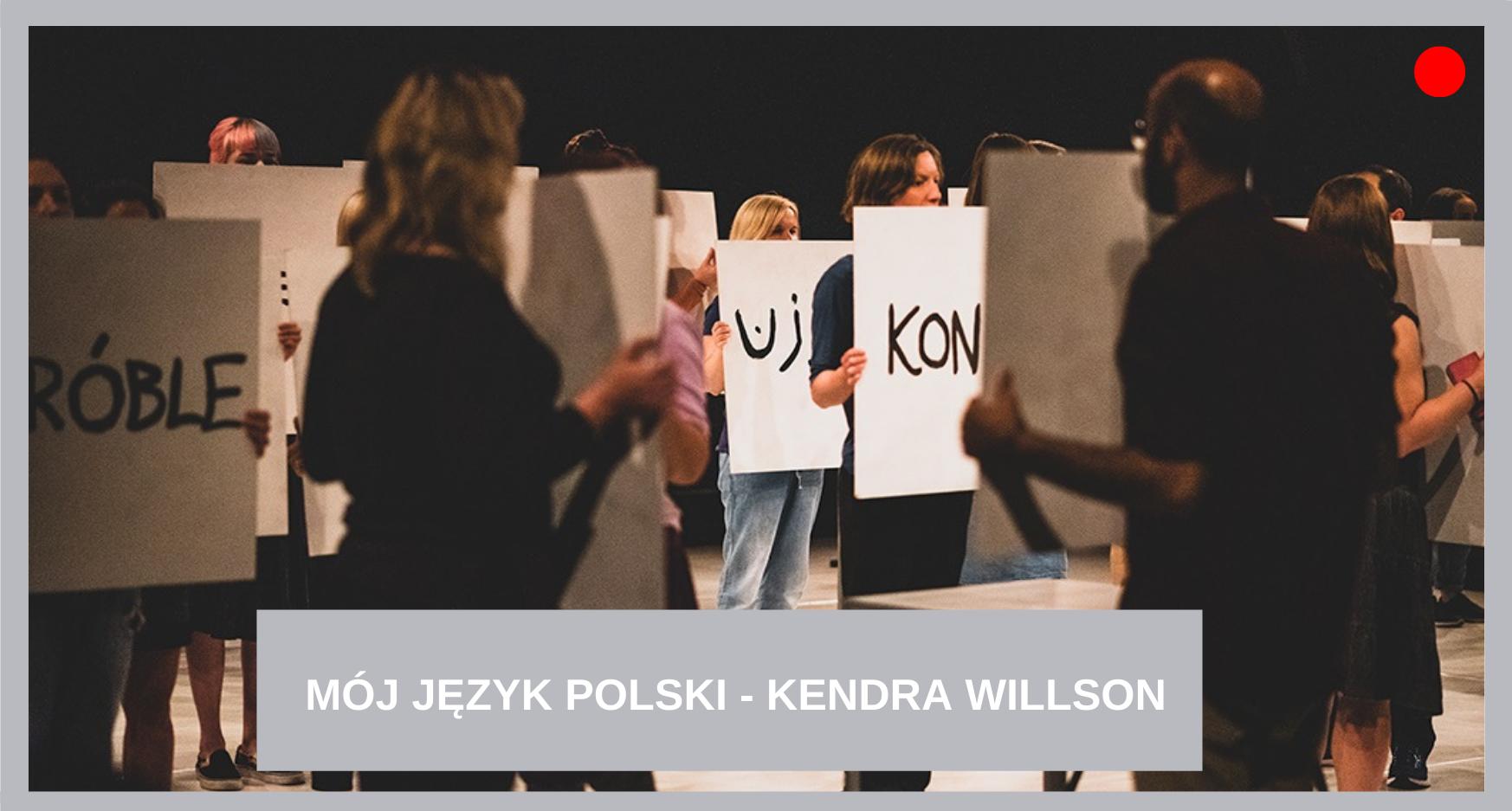 MÓJ JĘZYK POLSKI – KENDRA WILLSON