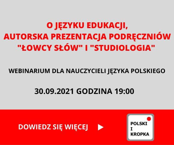 WEBINARIUM - O języku edukacji, autorska prezentacja podręczniów Łowcy słów i Studiologia